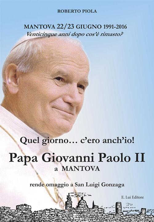 Quel giorno... c'ero anch'io! Papa Giovanni Paolo II a Mantova