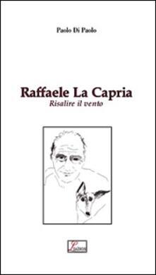 Raffaele La Capria. Risalire il vento - Paolo Di Paolo - copertina