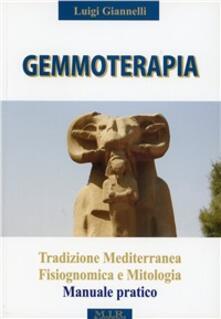 Gemmoterapia. Tradizione mediterranea, fisiognomica e mitologia, manuale pratico - Luigi Giannelli - copertina