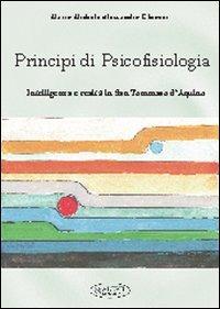 Principi di psicofisiologia. Intelligenza e realtà in san Tommaso d'Aquino