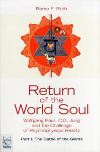 Return of the world soul. Wolfgang Pauli, C.G. Jung and the challenge of psychophysical reality. Vol. 1: battle of the giants, The.