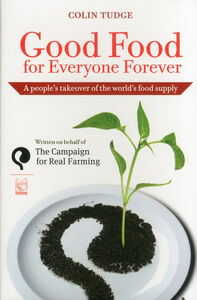 Good food for everyone forever. A people's takeover of the world's food supply