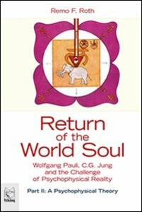 Return of the world soul. Wolfgang Pauli, C. G. Jung and the challenge of psychophysical reality. Vol. 2: A psychophysical theory.