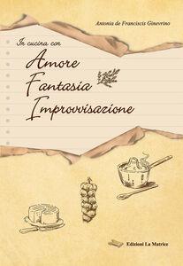 In cucina con amore, fantasia, improvvisazione