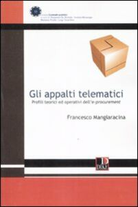 Gli appalti telematici. Profili teorici ed operativi dell'e-procurement