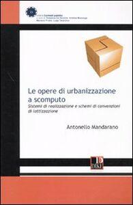 Le opere di urbanizzazione a scomputo. Sistemi di realizzazione e schemi di convenzione di lottizzazione
