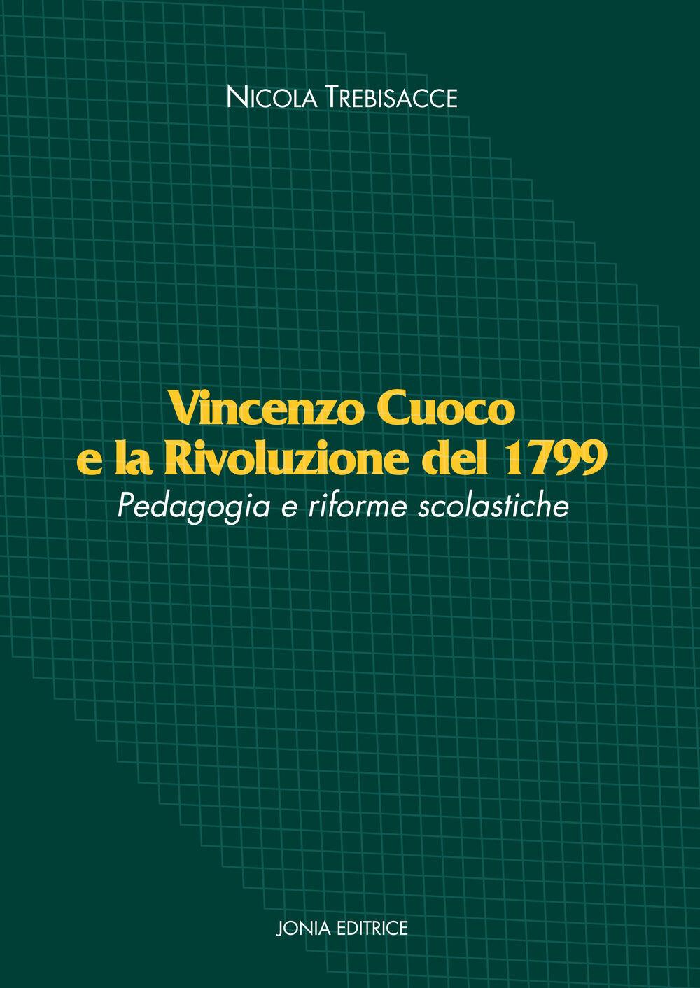 Vincenzo Cuoco e la Rivoluzione del 1799. Pedagogia e riforme scolastiche
