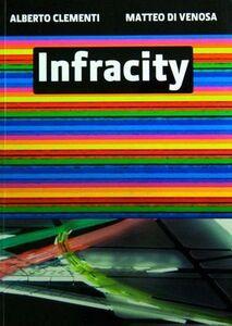 Infracity. Strategie infrastrutturali. Ediz. italiana e inglese