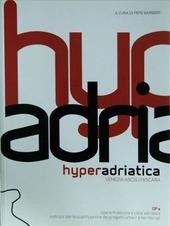 Hyperadriatica. OP2, opere pubbliche e citta adriatica. Indirizzi per la qualificazione dei progetti urbani e territoriali. Venezia, Ascoli, Pescara