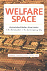 Welfare space. On the role of welfare state policies in the costruction of the contemporary city - Tosi Maria Chiara Munarin Stefano - wuz.it