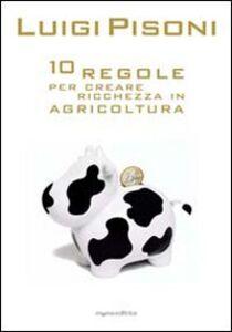 Dieci regole per creare ricchezza in agricoltura