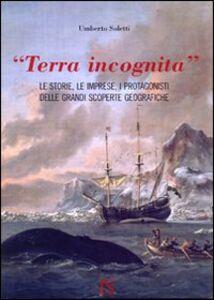 «Terra incognita». le storie, le imprese, i protagonisti delle grandi scoperte geografiche