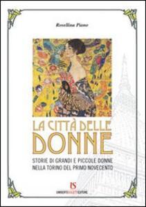 La città delle donne. Storie di grandi e piccole donne nella Torino del primo Novecento