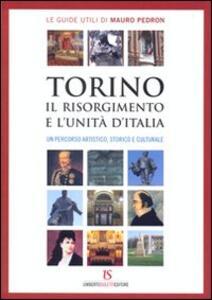 Torino, il Risorgimento e l'unità d'Italia. Un percorso artistico, storico e culturale