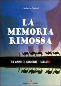 La memoria rimossa. 74 anni di colonie italiane