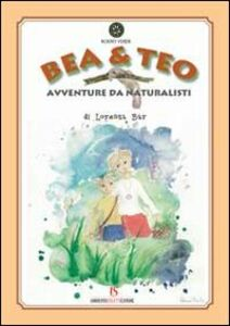 Bea & Teo. Avventure da naturalisti