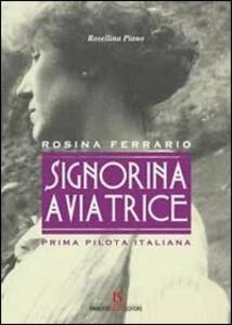 Signorina aviatrice. Rosina Ferrario. Prima pilota italiana