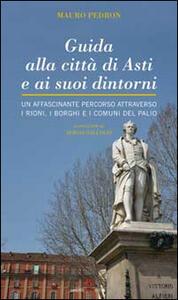 Guida alla città di Asti e ai suoi dintorni. Un affascinante percorso attraverso i rioni, i borghi e i comuni del Palio