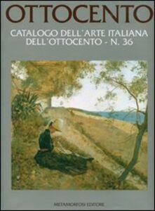 Ottocento. Catalogo dell'arte italiana dell'Ottocento. Vol. 36