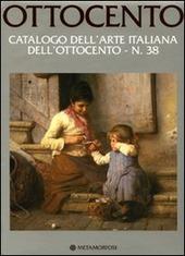 Ottocento. Catalogo dell'arte italiana dell'Ottocento. Vol. 38