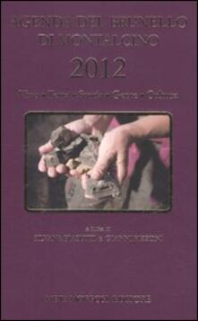 Agenda del Brunello di Montalcino 2012. Vino, terra, storia, gente, cultura.pdf
