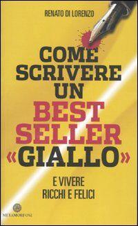 Come scrivere un bestseller «giallo» e vivere ricchi e felici