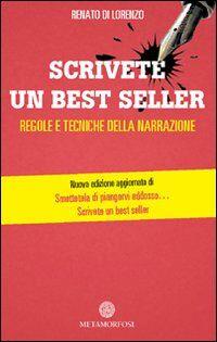 Scrivete un best seller. Regole e tecniche della narrazione