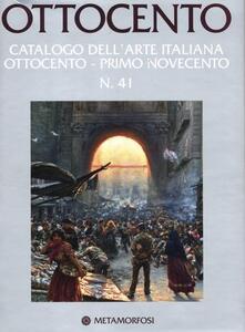 Ottocento. Catalogo dell'arte italiana dell'Ottocento. Vol. 41: Primo Novecento.