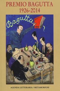 Agenda letteraria. Premio Bagutta 1926-2014