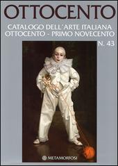 Ottocento. Catalogo dell'arte italiana Ottocento-primo Novecento. Vol. 43