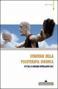 Strategie della psicoterapia dinamica sulle orme di Silvano Arietti. Atti del IX Convegno OPIFER/AAPDP 2007