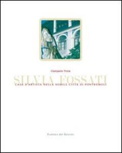 Silvia Fossati. Casa d'artista nella nobile città di Pontremoli. Ediz. italiana e inglese