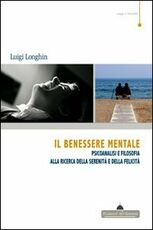 Libro Il benessere mentale. Psicoanalisi e filosofia alla ricerca della serenità e della felicità Luigi Longhin