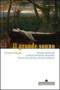 Il grande sonno. Immagini della morte in Verga, De Roberto, Pirandello, Tomasi di Lampedusa, Sciascia, Bufalino