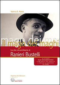 Il mago dei maghi. La vita straordinaria di Ranieri Bustelli. Con DVD