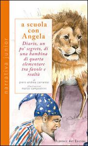 A scuola con Angela. Diario, un po' segreto, di una bambina di quarta elementare tra favole e realtà