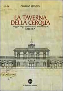 La taverna della Cerqua. Viaggio lungo quattro secoli nella storia di Cercola. Con CD-ROM - Giorgio Mancini - copertina