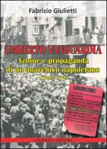 Umberto Vanguardia. Azione e propaganda di un anarchico napoletano (1879-1931)