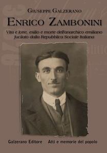 Enrico Zambonini. Vita e lotte, esilio e morte dell'anarchico emiliano fucilato dalla Repubblica Sociale Italiana