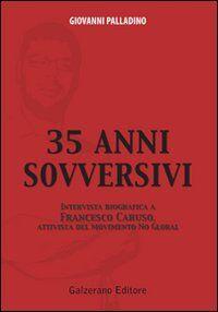 Trentacinque anni sovversivi. Intervista biografica a Francesco Caruso, attivista del movimento no global