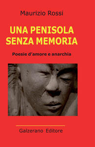 Una penisola senza memoria. Poesie d'amore e anarchia - Maurizio Rossi - copertina