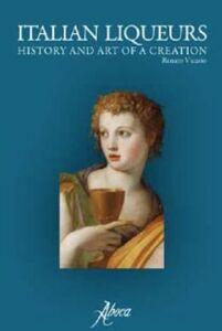 Italian liqueurs. History and art of a creation