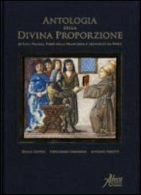 Antologia della divina proporzione di Luca Pacioli, Piero della Francesca e Leonardo da Vinci