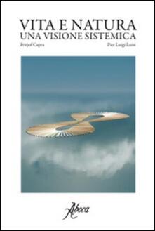 Vita e natura. Una visione sistemica - Fritjof Capra,Pier Luigi Luisi - copertina