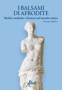 I balsami di Afrodite. Medici malattie e farmaci nel mondo antico