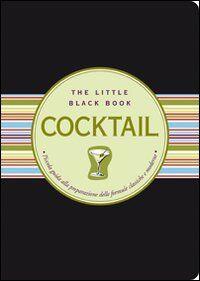Cocktail. Piccola guida alla preparazione delle formule classiche e moderne