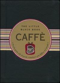 Caffè. Piccola guida alla bevanda stimolante più diffusa nel mondo