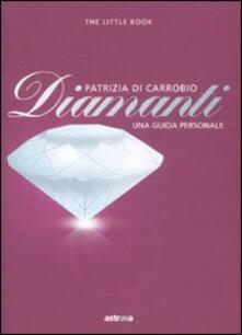 Diamanti. Piccola guida a pietre, montature e gioielli - Patrizia Di Carrobio - copertina