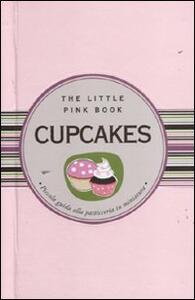Cupcakes. Piccola guida alla pasticceria in miniatura