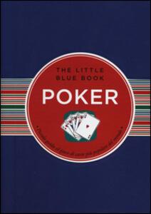 Poker. Piccola guida al gioco di carte più popolare del mondo